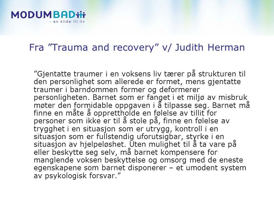 """Fra """"Trauma and recovery"""" v/ Judith Herman """"Gjentatte traumer i en voksens liv tærer på strukturen til den personlighet som allerede er formet, mens g"""