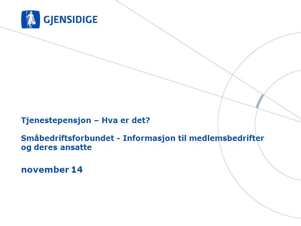 Tjenestepensjon – Hva er det? Småbedriftsforbundet - Informasjon til medlemsbedrifter og deres ansatte november 14