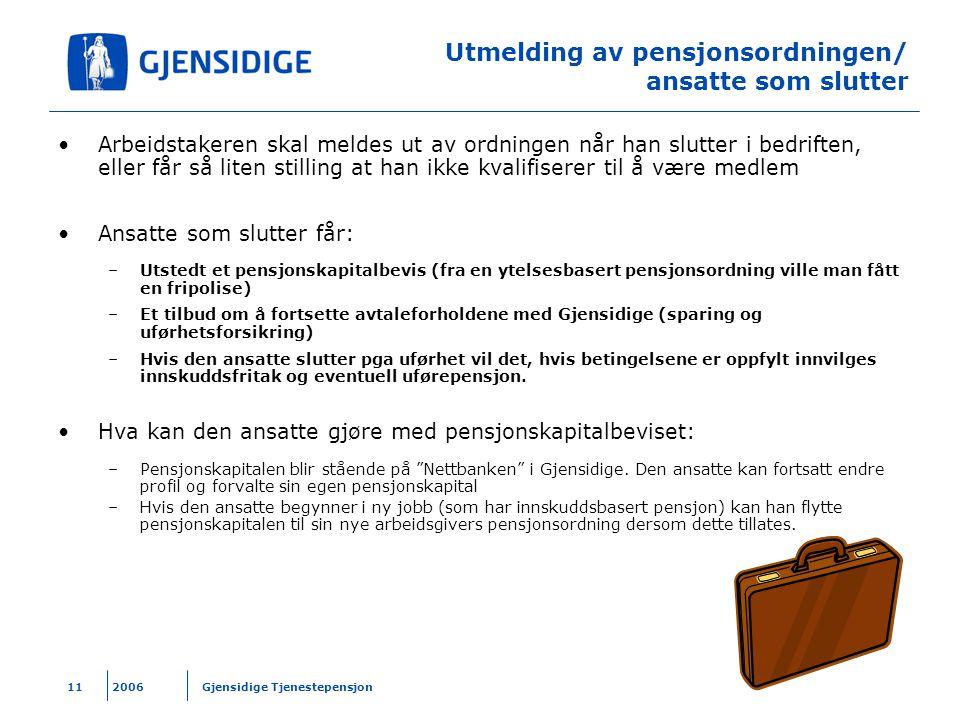 2006 Gjensidige Tjenestepensjon11 Utmelding av pensjonsordningen/ ansatte som slutter Arbeidstakeren skal meldes ut av ordningen når han slutter i bed