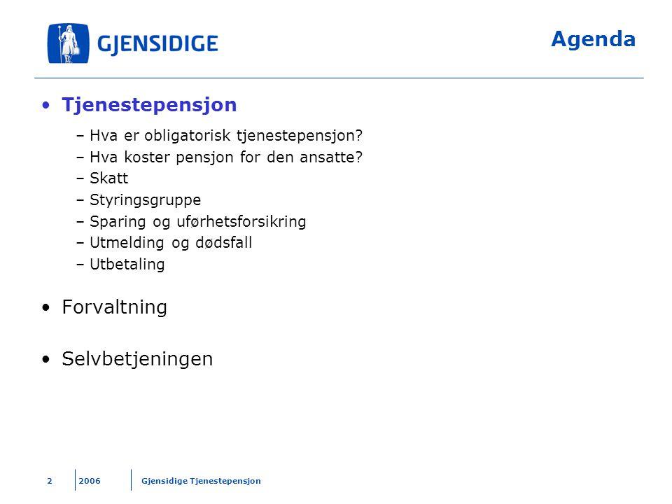 2006 Gjensidige Tjenestepensjon2 Agenda Tjenestepensjon –Hva er obligatorisk tjenestepensjon? –Hva koster pensjon for den ansatte? –Skatt –Styringsgru