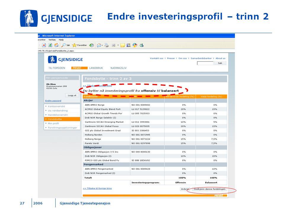 2006 Gjensidige Tjenestepensjon27 Endre investeringsprofil – trinn 2