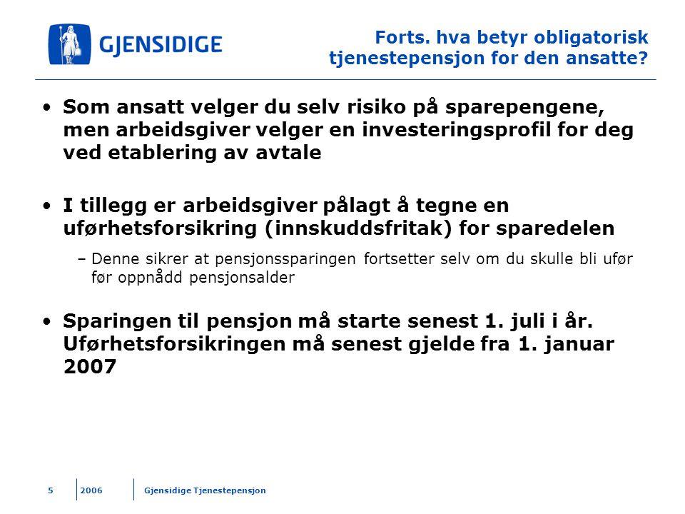 2006 Gjensidige Tjenestepensjon5 Forts. hva betyr obligatorisk tjenestepensjon for den ansatte? Som ansatt velger du selv risiko på sparepengene, men