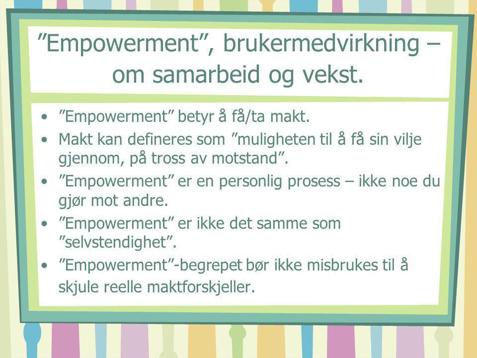 """""""Empowerment"""", brukermedvirkning – om samarbeid og vekst. """"Empowerment"""" betyr å få/ta makt. Makt kan defineres som """"muligheten til å få sin vilje gjen"""