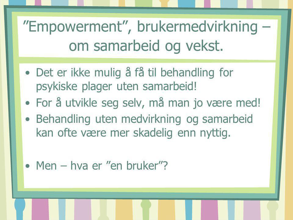 """""""Empowerment"""", brukermedvirkning – om samarbeid og vekst. Det er ikke mulig å få til behandling for psykiske plager uten samarbeid! For å utvikle seg"""