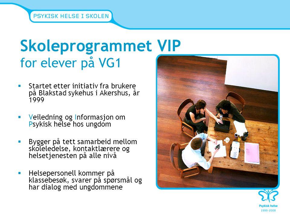 Skoleprogrammet VIP for elever på VG1  Startet etter initiativ fra brukere på Blakstad sykehus i Akershus, år 1999  Veiledning og Informasjon om Psy