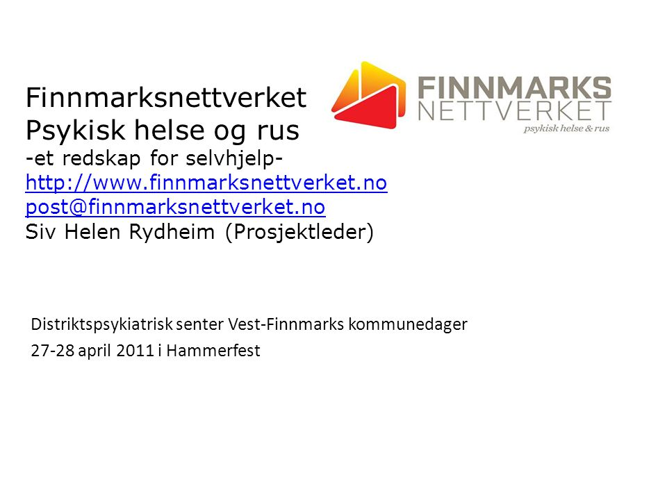 Finnmarksnettverket Psykisk helse og rus -et redskap for selvhjelp- http://www.finnmarksnettverket.no post@finnmarksnettverket.no Siv Helen Rydheim (P