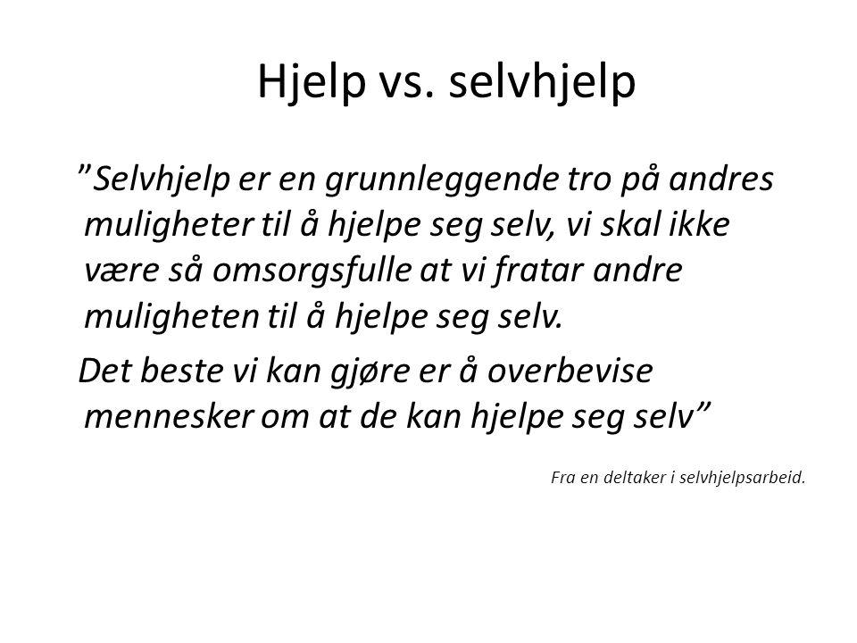"""Hjelp vs. selvhjelp """"Selvhjelp er en grunnleggende tro på andres muligheter til å hjelpe seg selv, vi skal ikke være så omsorgsfulle at vi fratar andr"""
