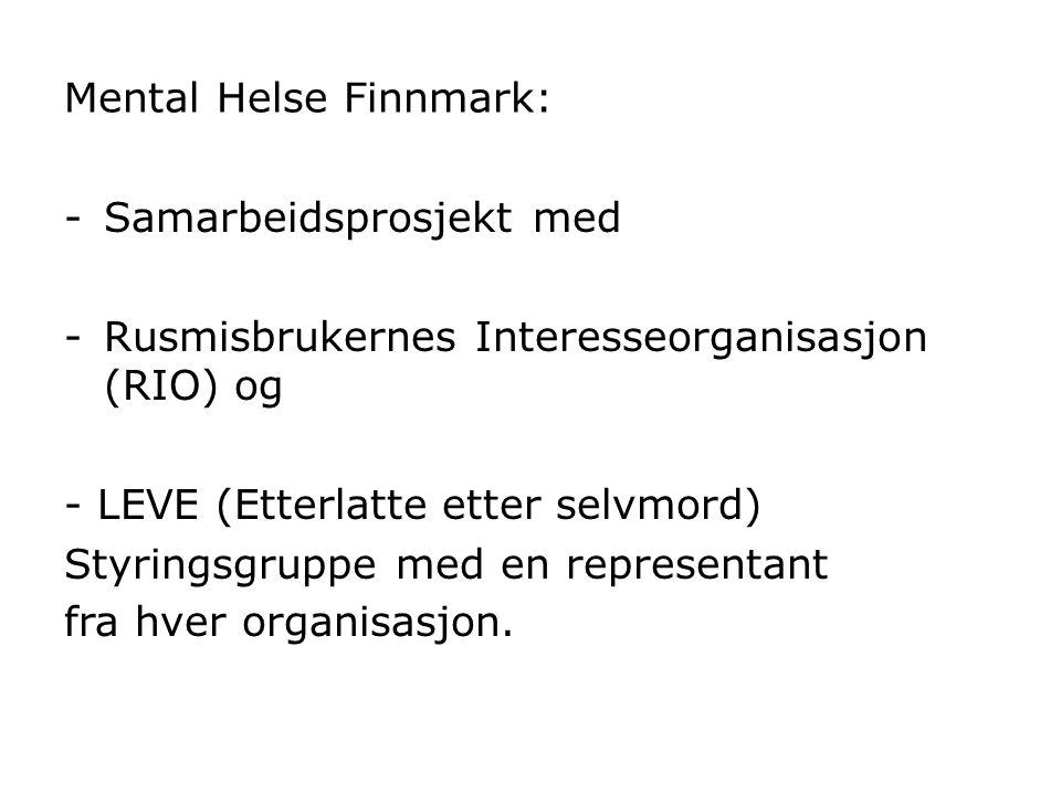 Mental Helse Finnmark: -Samarbeidsprosjekt med -Rusmisbrukernes Interesseorganisasjon (RIO) og - LEVE (Etterlatte etter selvmord) Styringsgruppe med e