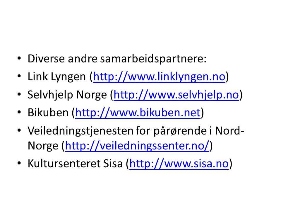 Diverse andre samarbeidspartnere: Link Lyngen (http://www.linklyngen.no)http://www.linklyngen.no Selvhjelp Norge (http://www.selvhjelp.no)http://www.s