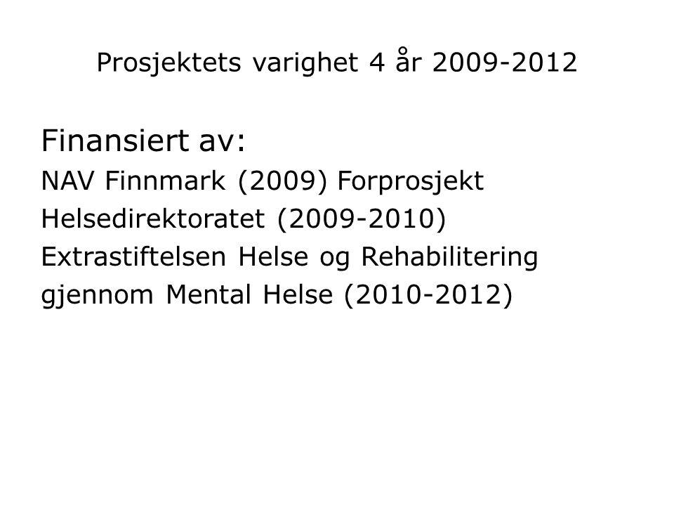 Prosjektets varighet 4 år 2009-2012 Finansiert av: NAV Finnmark (2009) Forprosjekt Helsedirektoratet (2009-2010) Extrastiftelsen Helse og Rehabiliteri