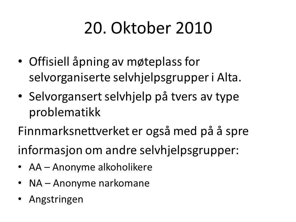 20. Oktober 2010 Offisiell åpning av møteplass for selvorganiserte selvhjelpsgrupper i Alta. Selvorgansert selvhjelp på tvers av type problematikk Fin