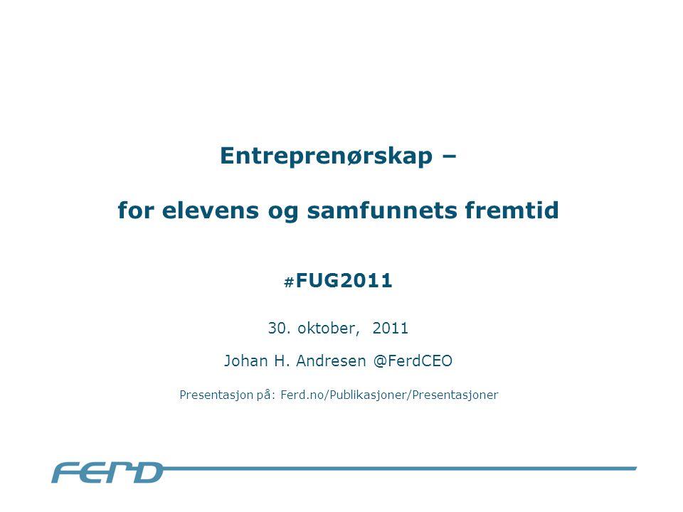 Entreprenørskap – for elevens og samfunnets fremtid # FUG2011 30.