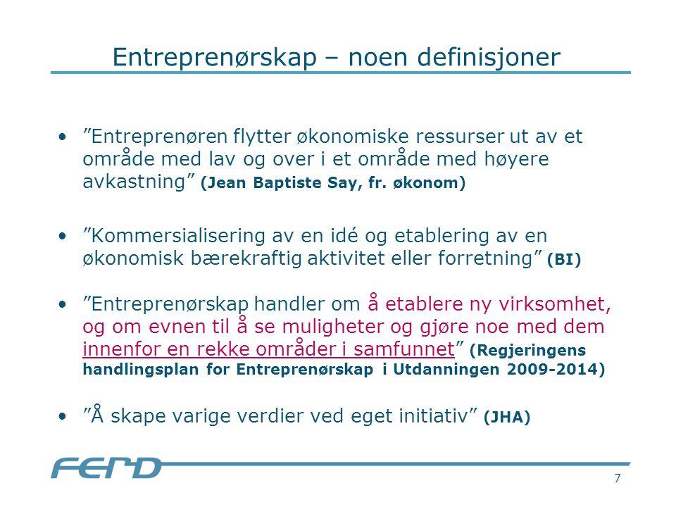 7 Entreprenørskap – noen definisjoner Entreprenøren flytter økonomiske ressurser ut av et område med lav og over i et område med høyere avkastning (Jean Baptiste Say, fr.