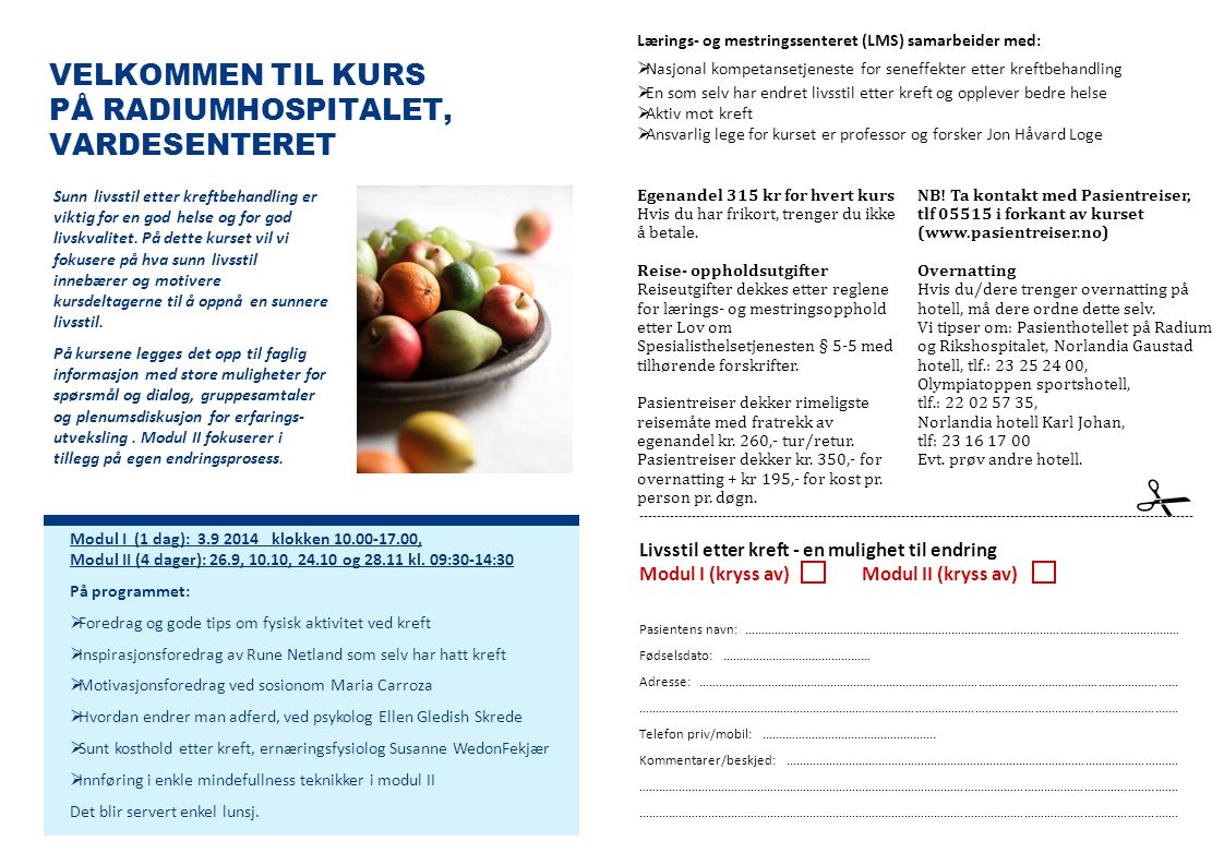 VELKOMMEN TIL KURS PÅ RADIUMHOSPITALET, VARDESENTERET Lærings- og mestringssenteret (LMS) samarbeider med:  Nasjonal kompetansetjeneste for seneffekt