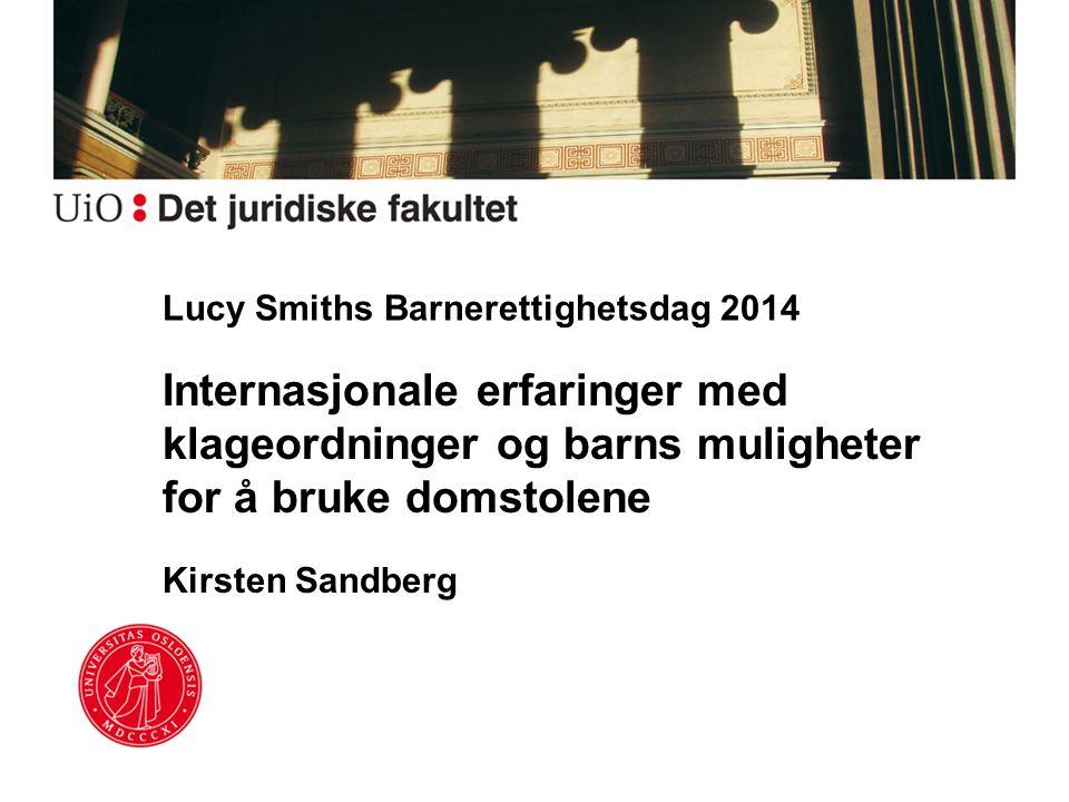 Lucy Smiths Barnerettighetsdag 2014 Internasjonale erfaringer med klageordninger og barns muligheter for å bruke domstolene Kirsten Sandberg