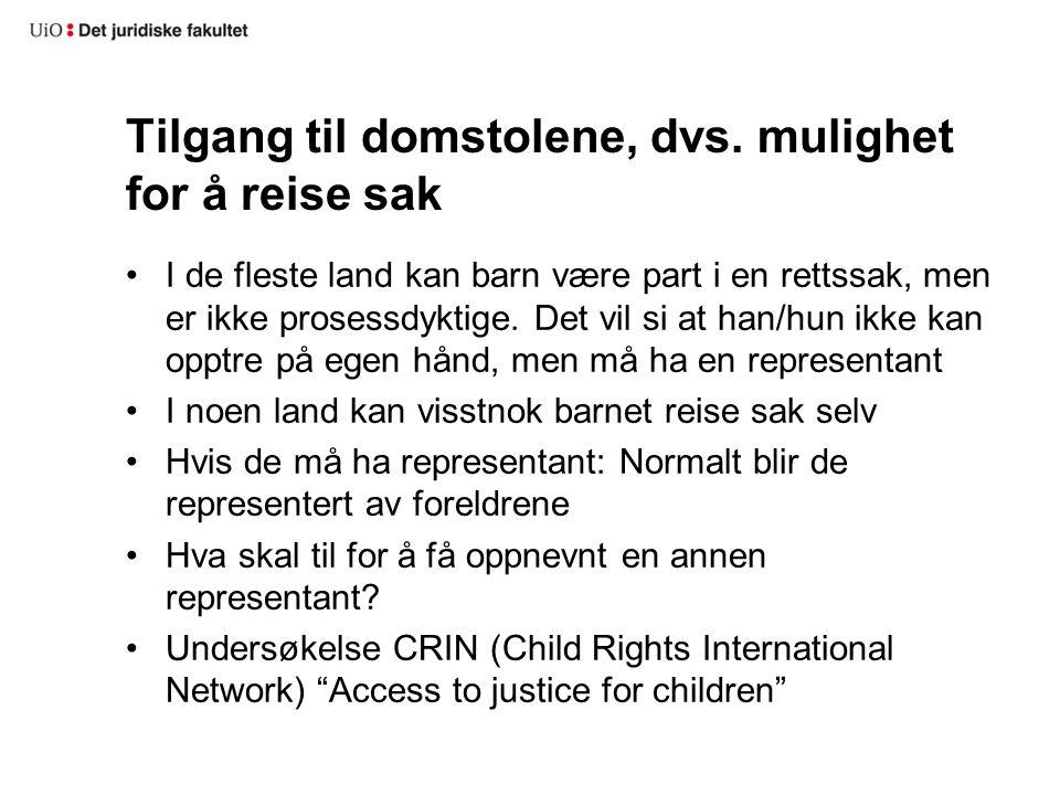 Tilgang til domstolene, dvs. mulighet for å reise sak I de fleste land kan barn være part i en rettssak, men er ikke prosessdyktige. Det vil si at han