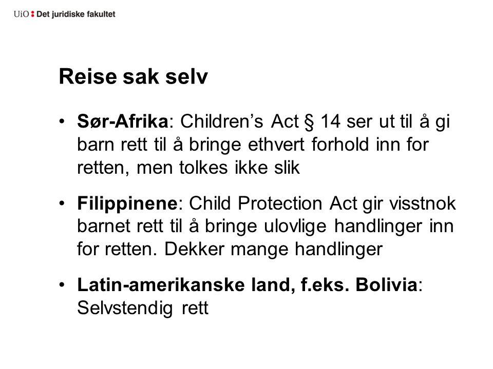 Reise sak selv Sør-Afrika: Children's Act § 14 ser ut til å gi barn rett til å bringe ethvert forhold inn for retten, men tolkes ikke slik Filippinene: Child Protection Act gir visstnok barnet rett til å bringe ulovlige handlinger inn for retten.