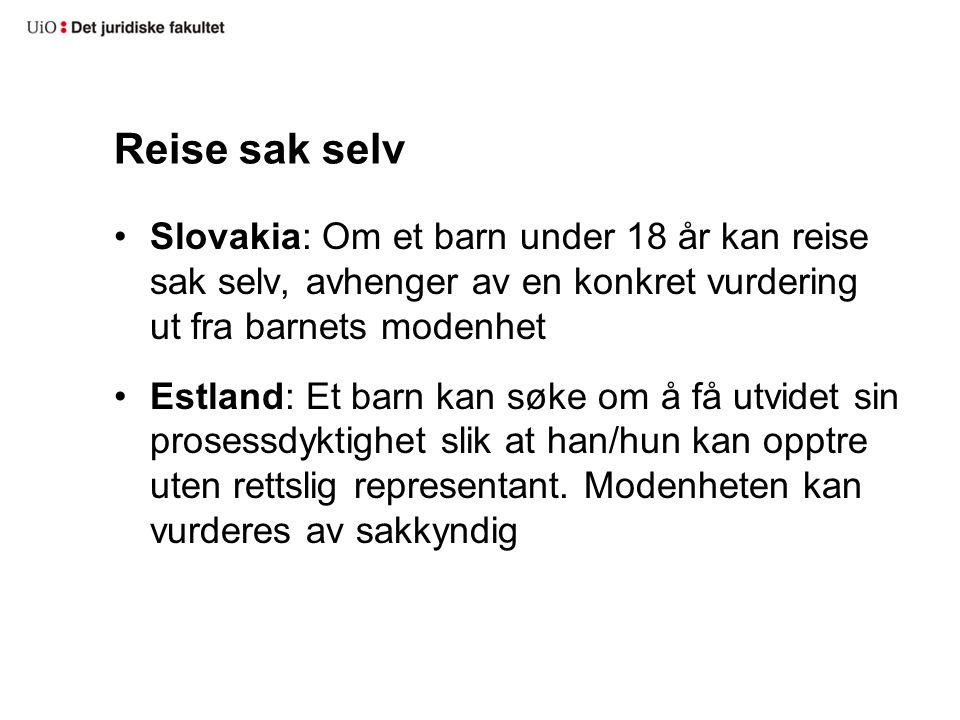 Reise sak selv Slovakia: Om et barn under 18 år kan reise sak selv, avhenger av en konkret vurdering ut fra barnets modenhet Estland: Et barn kan søke om å få utvidet sin prosessdyktighet slik at han/hun kan opptre uten rettslig representant.