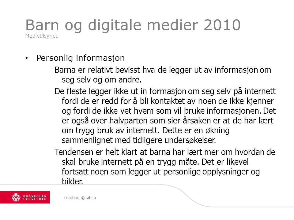 Barn og digitale medier 2010 Medietilsynet Personlig informasjon Barna er relativt bevisst hva de legger ut av informasjon om seg selv og om andre. De