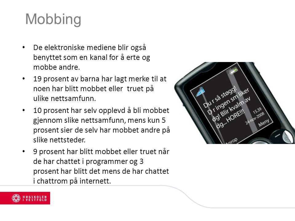 Mobbing De elektroniske mediene blir også benyttet som en kanal for å erte og mobbe andre. 19 prosent av barna har lagt merke til at noen har blitt mo
