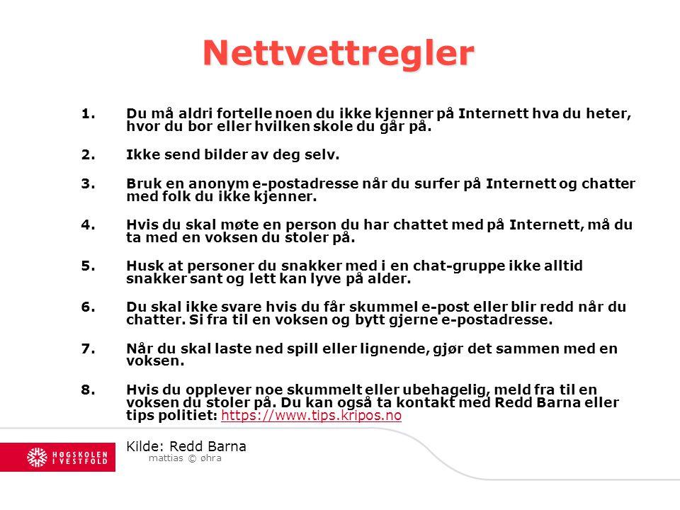 mattias © øhra Nettvettregler Nettvettregler 1.Du må aldri fortelle noen du ikke kjenner på Internett hva du heter, hvor du bor eller hvilken skole du