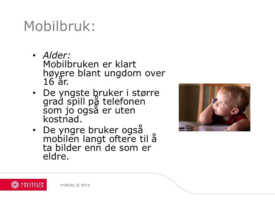 mattias © øhra Mobilbruk: Alder: Mobilbruken er klart høyere blant ungdom over 16 år. De yngste bruker i større grad spill på telefonen som jo også er