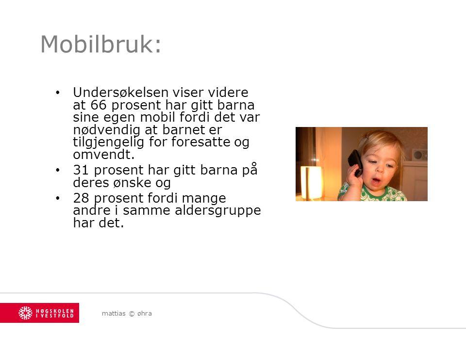 mattias © øhra Mobilbruk: Undersøkelsen viser videre at 66 prosent har gitt barna sine egen mobil fordi det var nødvendig at barnet er tilgjengelig fo