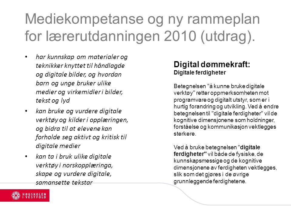 Mediekompetanse og ny rammeplan for lærerutdanningen 2010 (utdrag). har kunnskap om materialer og teknikker knyttet til håndlagde og digitale bilder,