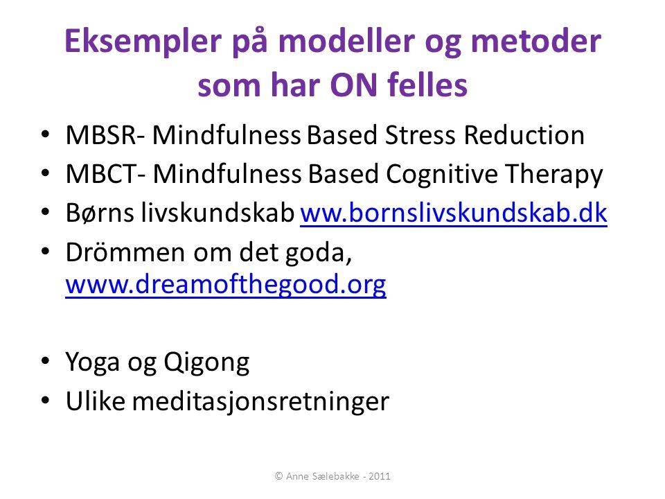 Eksempler på modeller og metoder som har ON felles MBSR- Mindfulness Based Stress Reduction MBCT- Mindfulness Based Cognitive Therapy Børns livskundsk