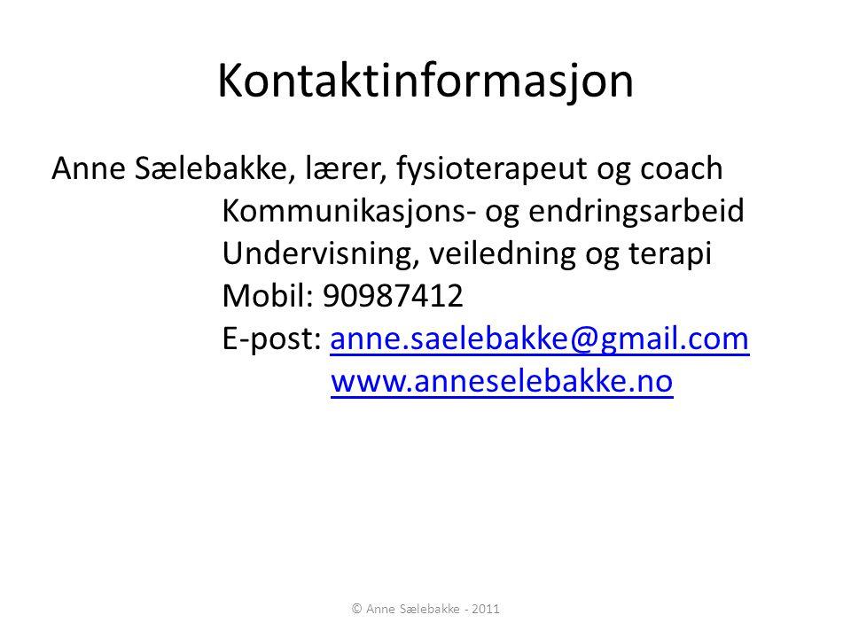 Kontaktinformasjon Anne Sælebakke, lærer, fysioterapeut og coach Kommunikasjons- og endringsarbeid Undervisning, veiledning og terapi Mobil: 90987412
