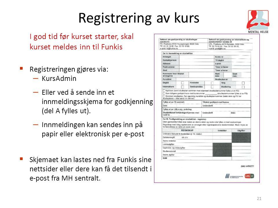 21 Registrering av kurs I god tid før kurset starter, skal kurset meldes inn til Funkis  Registreringen gjøres via: – KursAdmin – Eller ved å sende i