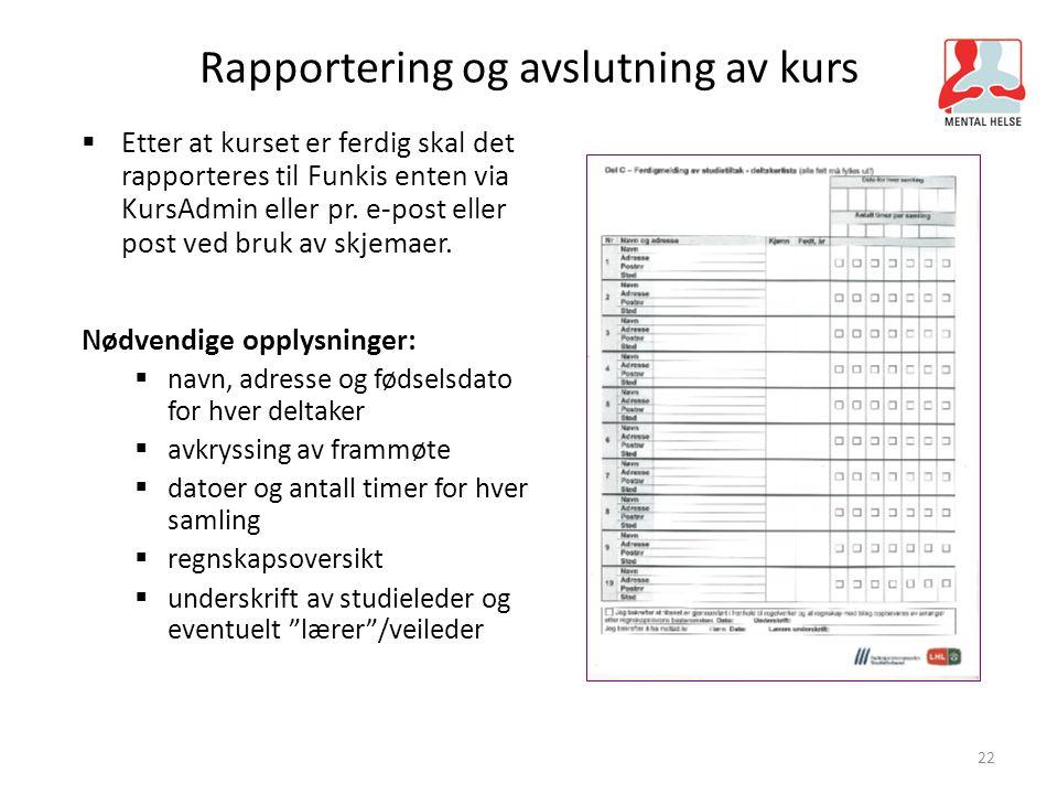 22 Rapportering og avslutning av kurs  Etter at kurset er ferdig skal det rapporteres til Funkis enten via KursAdmin eller pr. e-post eller post ved