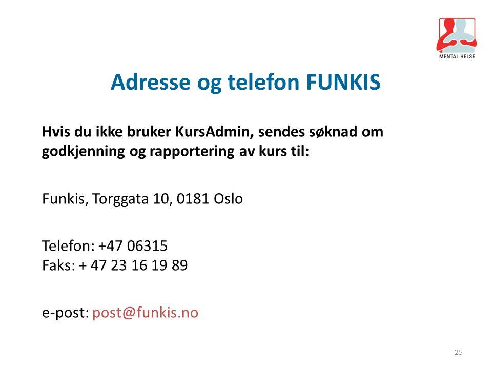 Adresse og telefon FUNKIS Hvis du ikke bruker KursAdmin, sendes søknad om godkjenning og rapportering av kurs til: Funkis, Torggata 10, 0181 Oslo Tele