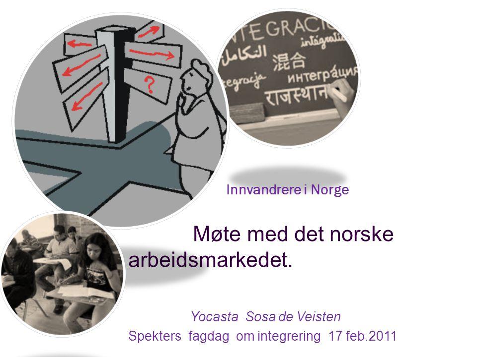 Innvandrere i Norge Møte med det norske arbeidsmarkedet. Yocasta Sosa de Veisten Spekters fagdag om integrering 17 feb.2011