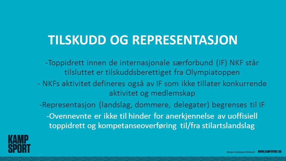 TILSKUDD OG REPRESENTASJON -Toppidrett innen de internasjonale særforbund (IF) NKF står tilsluttet er tilskuddsberettiget fra Olympiatoppen - NKFs aktivitet defineres også av IF som ikke tillater konkurrende aktivitet og medlemskap -Representasjon (landslag, dommere, delegater) begrenses til IF -Ovennevnte er ikke til hinder for anerkjennelse av uoffisiell toppidrett og kompetanseoverføring til/fra stilartslandslag