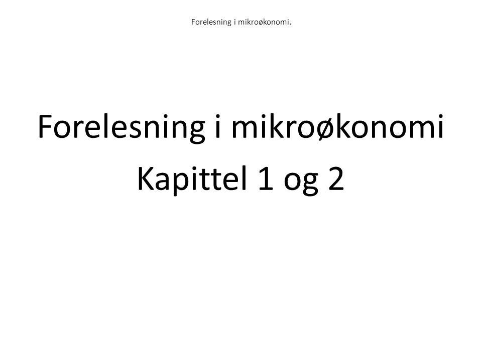 Forelesning i mikroøkonomi.TemaAntall forelesningerPensum Presentasjon av mikroøkonomi som fag.