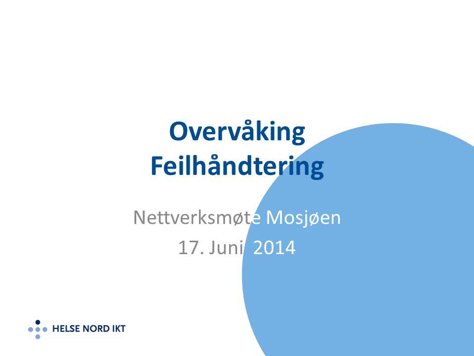 Overvåking Feilhåndtering Nettverksmøte Mosjøen 17. Juni 2014