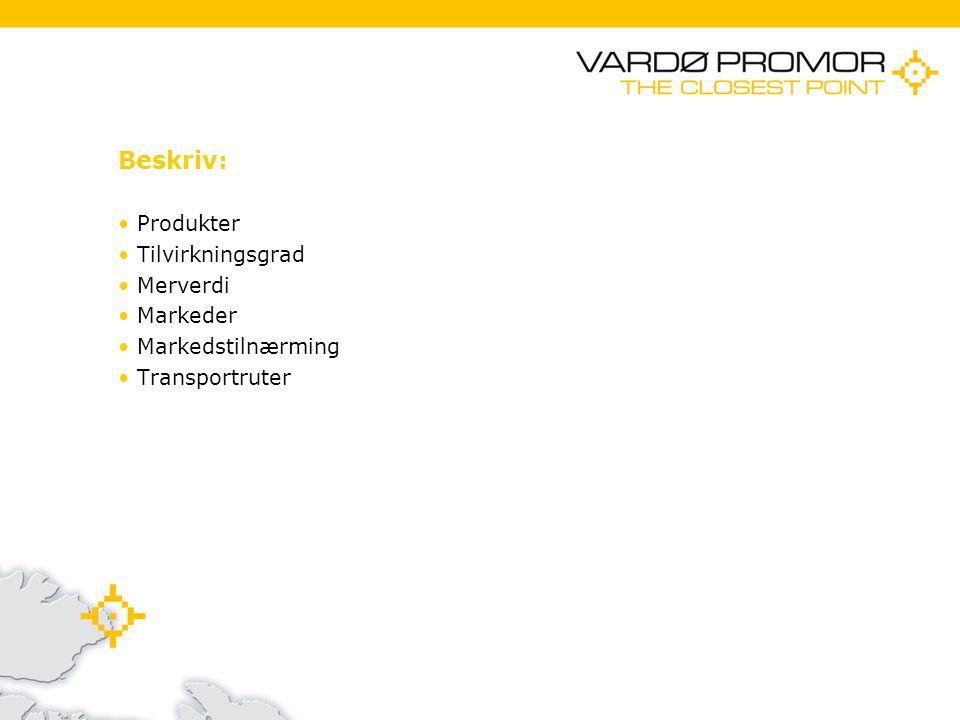 11/21/20147 Beskriv: Produkter Tilvirkningsgrad Merverdi Markeder Markedstilnærming Transportruter