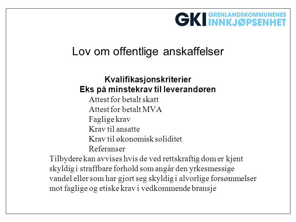 Lov om offentlige anskaffelser Kvalifikasjonskriterier Eks på minstekrav til leverandøren Attest for betalt skatt Attest for betalt MVA Faglige krav K
