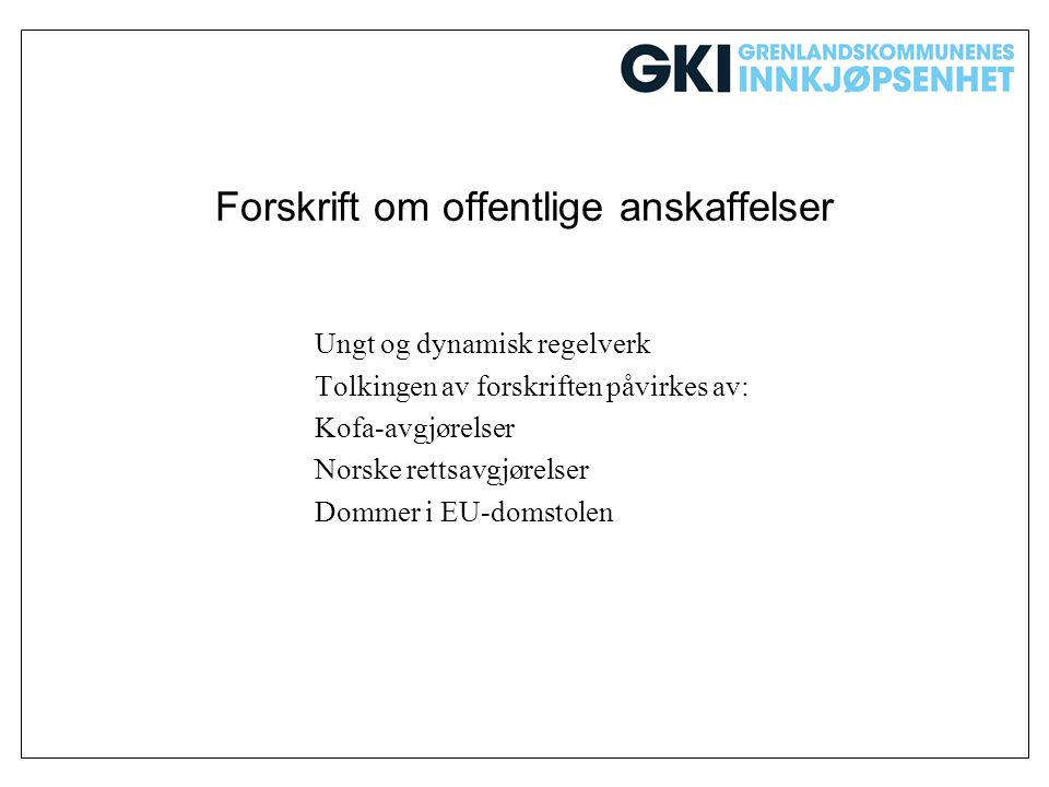 Forskrift om offentlige anskaffelser Ungt og dynamisk regelverk Tolkingen av forskriften påvirkes av: Kofa-avgjørelser Norske rettsavgjørelser Dommer