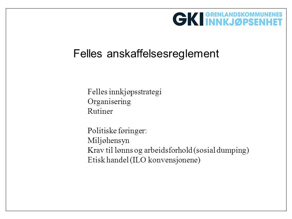 Felles anskaffelsesreglement Felles innkjøpsstrategi Organisering Rutiner Politiske føringer: Miljøhensyn Krav til lønns og arbeidsforhold (sosial dum