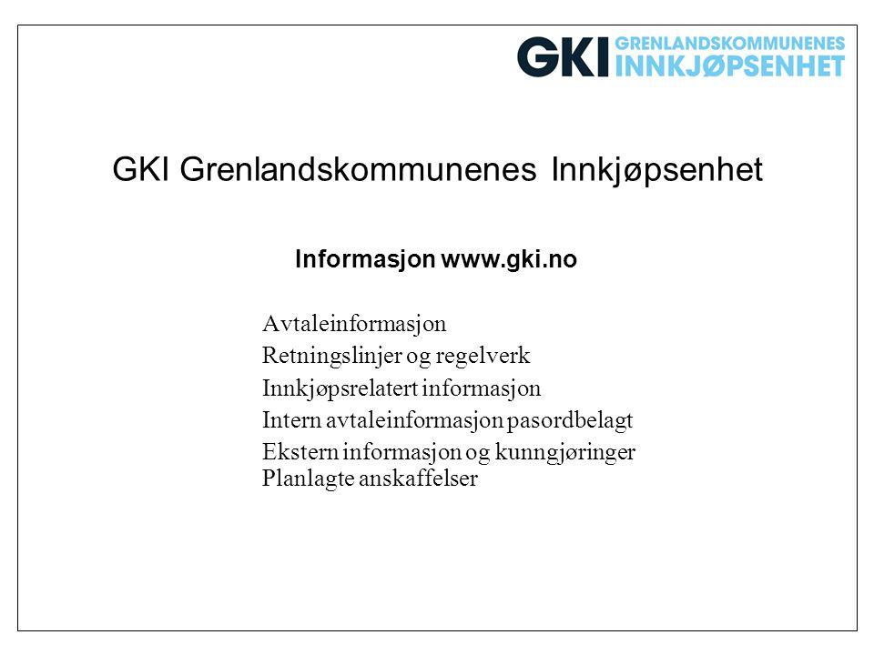GKI Grenlandskommunenes Innkjøpsenhet Informasjon www.gki.no Avtaleinformasjon Retningslinjer og regelverk Innkjøpsrelatert informasjon Intern avtalei