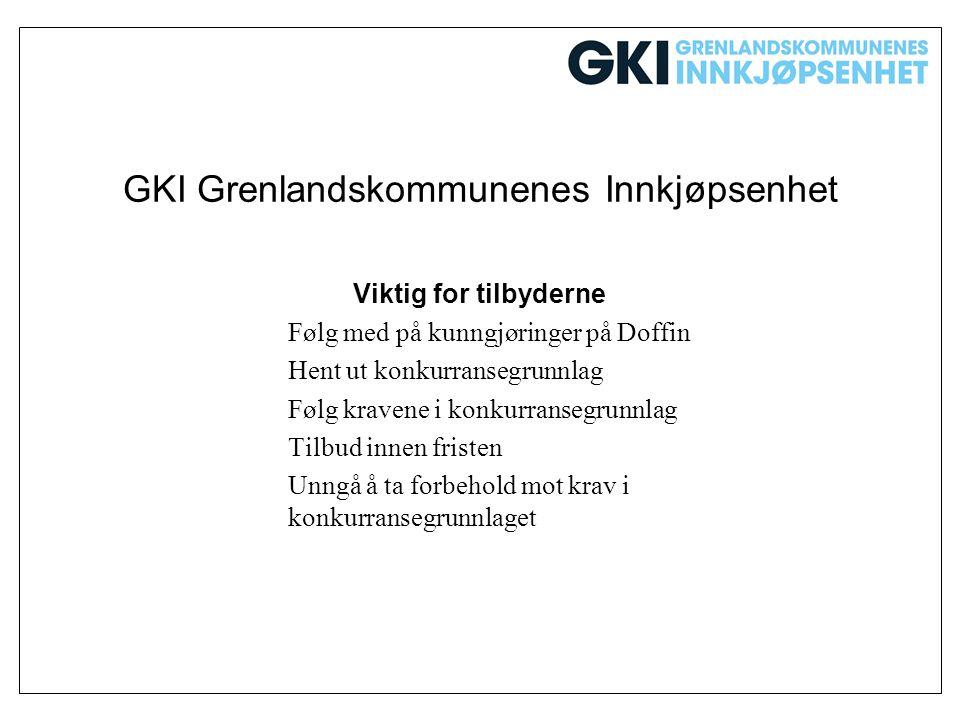 GKI Grenlandskommunenes Innkjøpsenhet Viktig for tilbyderne Følg med på kunngjøringer på Doffin Hent ut konkurransegrunnlag Følg kravene i konkurranse