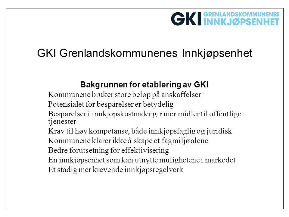 GKI Grenlandskommunenes Innkjøpsenhet Bakgrunnen for etablering av GKI Kommunene bruker store beløp på anskaffelser Potensialet for besparelser er bet