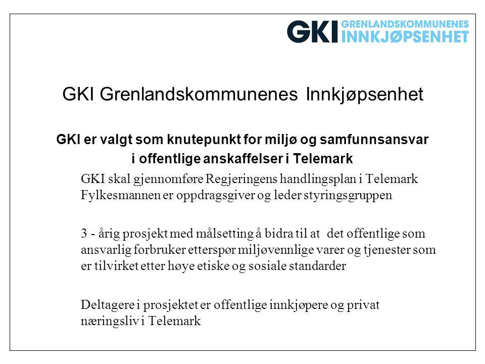 GKI Grenlandskommunenes Innkjøpsenhet GKI er valgt som knutepunkt for miljø og samfunnsansvar i offentlige anskaffelser i Telemark GKI skal gjennomfør
