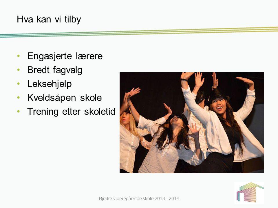Engasjerte lærere Bredt fagvalg Leksehjelp Kveldsåpen skole Trening etter skoletid Bjerke videregående skole 2013 - 2014 Hva kan vi tilby