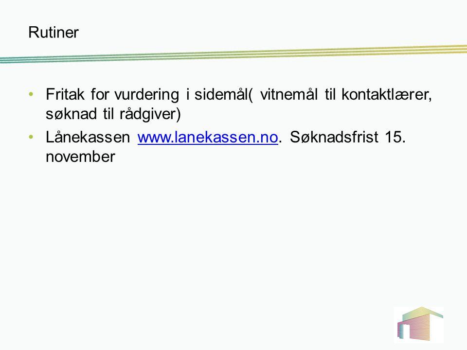 Rutiner Fritak for vurdering i sidemål( vitnemål til kontaktlærer, søknad til rådgiver) Lånekassen www.lanekassen.no. Søknadsfrist 15. novemberwww.lan