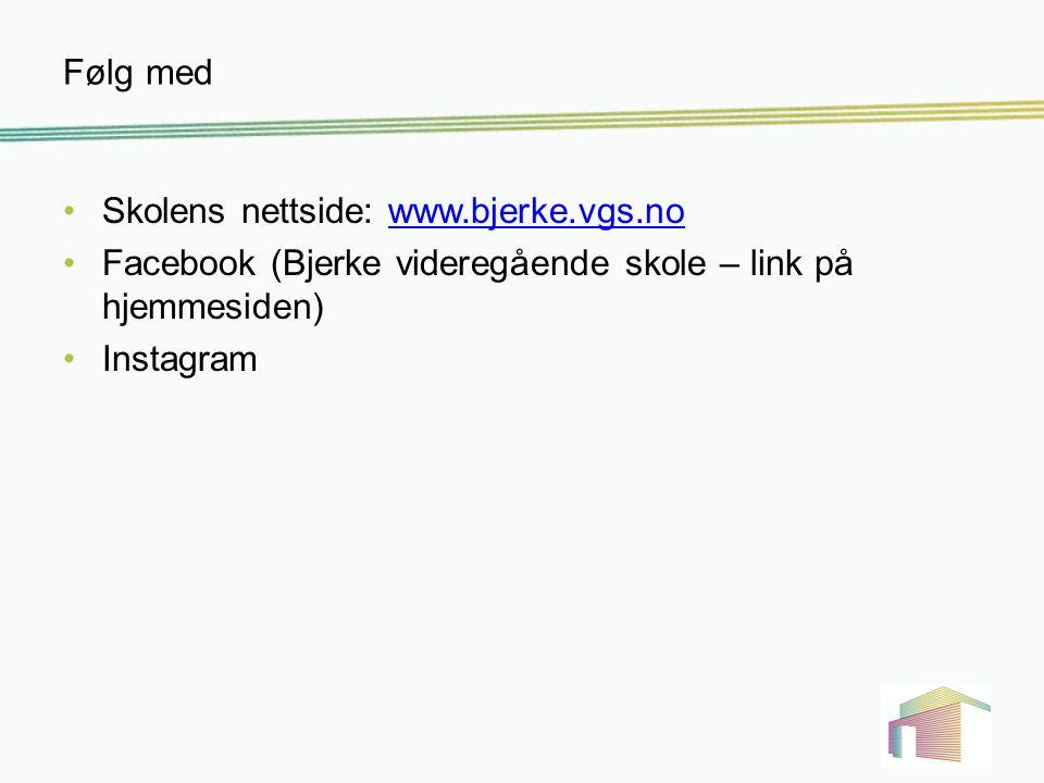 Følg med Skolens nettside: www.bjerke.vgs.nowww.bjerke.vgs.no Facebook (Bjerke videregående skole – link på hjemmesiden) Instagram