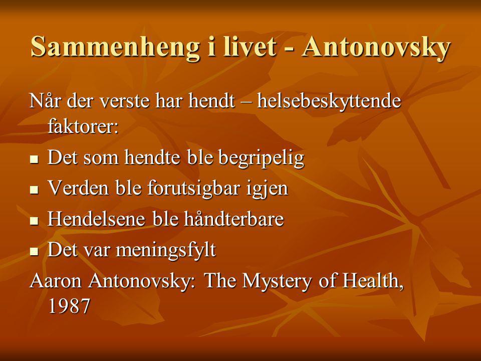 Sammenheng i livet - Antonovsky Når der verste har hendt – helsebeskyttende faktorer: Det som hendte ble begripelig Det som hendte ble begripelig Verd