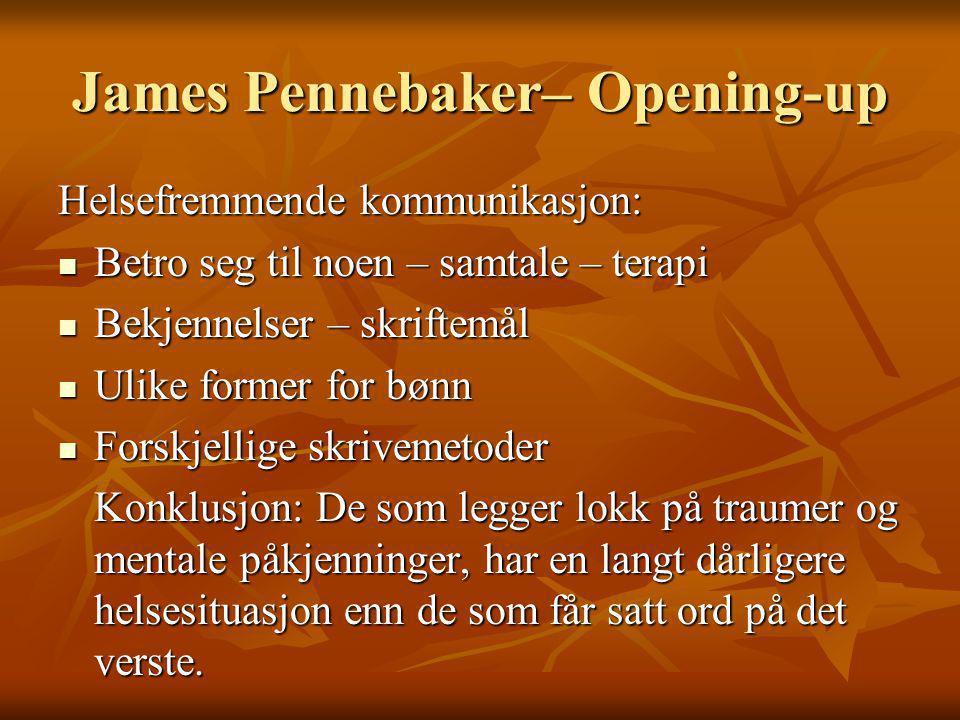 James Pennebaker– Opening-up Helsefremmende kommunikasjon: Betro seg til noen – samtale – terapi Betro seg til noen – samtale – terapi Bekjennelser –